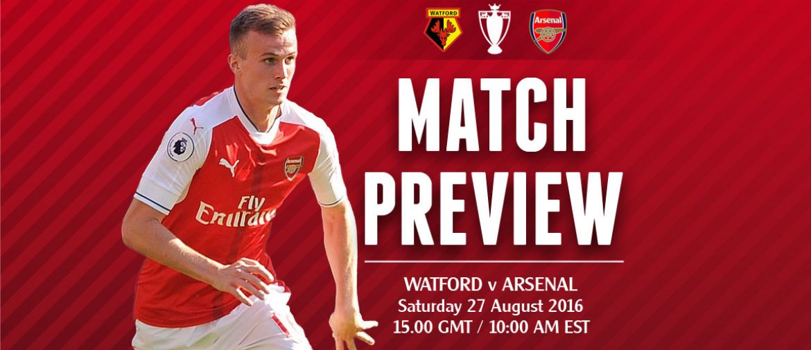 Match Preview: Watford v Arsenal; Any Day You Wanna Start the Season is Fine